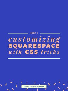Customize your Squarespace website with simple CSS (Part 2). Click through to read →