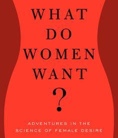 """New Book Explores What Women Really Want From Sex"".  Another book about what WOMEN want, written by a MAN...?  WTF?"
