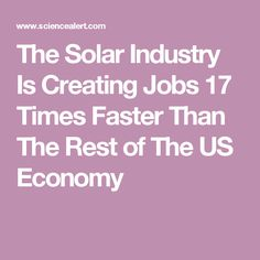 The Solar Industry Is Creating Jobs 17 Times Faster Than The Rest of The US Economy