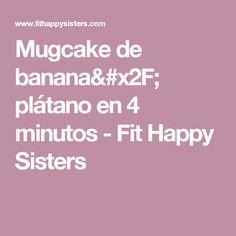 Mugcake de banana/ plátano en 4 minutos - Fit Happy Sisters