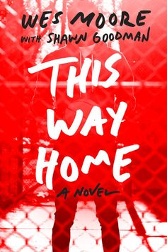 THIS WAY HOME by Wes Moore, with Shawn Goodman (Delacorte)11/15 -- YA novel