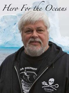 Captain Paul Watson.  I very much respect him for having the courage to stand up for his beliefs.