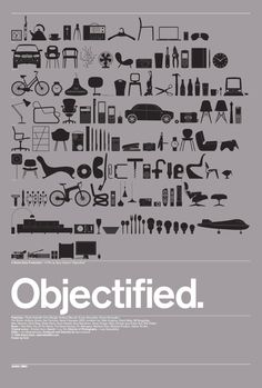 ed: And here's the Objectified poster. It's a very nice design, but it's been done before and it will be done again. Thanks for the input!  PS, see the word 'Objectified' hidden in the middle, there?