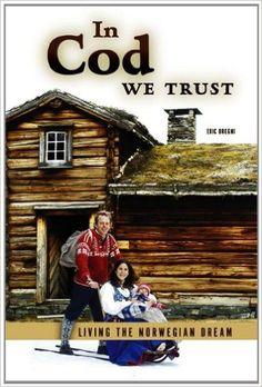 In Cod We Trust: Living the Norwegian Dream: Eric Dregni: 9780816656240: Amazon.com: Books