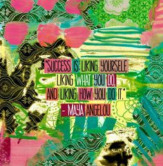 """""""Success is liking yourself, liking what you do, and liking how you do it."""""""