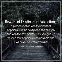 Beware of Destination Addiction - http://themindsjournal.com/beware-of-destination-addiction/
