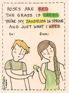 "HG Valentine's Card for your special someone: ""Roses are red, the grass is green, you're my dandelion in the spring and just what I need."""