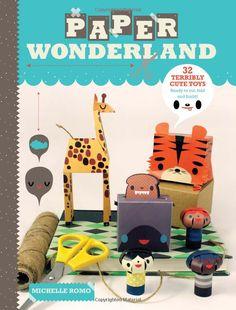 Paper Wonderland: 32 Terribly Cute Toys Ready to Cut, Fold & Build: Michelle Romo: 9781600616969: Amazon.com: Books