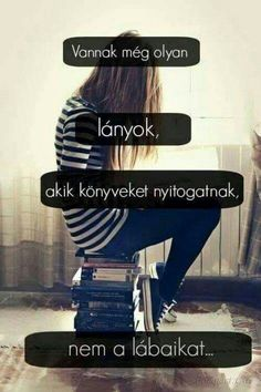 Igen én is! True Quotes, Motivational Quotes, Funny Quotes, Good Books, My Books, Best Frends, Dont Break My Heart, Forever Book, Truth Hurts