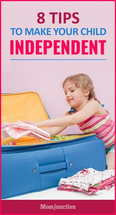 Top 8 Tips To Make Your Child Independent