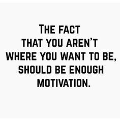 Are you where you want to be? Push your limits to get there!