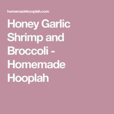 Honey Garlic Shrimp and Broccoli - Homemade Hooplah