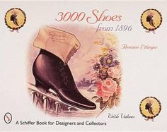 3000 Thousand Shoes From 1896, Schiffer Book For Designers & Collectors By Roseann Ettinger, 9780764306068., Lifestyle & Fashion