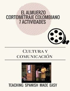 Resource packet, 7 activities for viewing the short film: El Almuerzo- Colombia.  https://www.youtube.com/watch?v=7LHCUGXXGrQ&t=250sActivity 1: Tertulias de tres- speed dating handout with previewing questionsActivity 2: Previewing/ screen shots sequencing and short reading about the film.