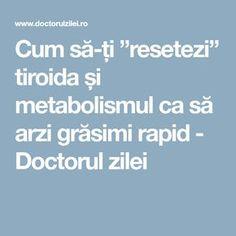 """Cum să-ți """"resetezi"""" tiroida și metabolismul ca să arzi grăsimi rapid - Doctorul zilei Metabolism, Healthy, Medicine, Diet, The Body"""