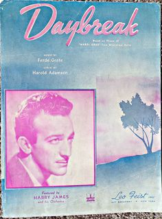 """Sheet Music: """"Daybreak"""" - Words by: Harold Adamson & Music by: Ferde Grofe - Featured by: Harry James & His Orchestra"""