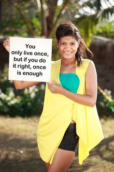"""""""You only live once, but if you do it right, once is enough."""""""