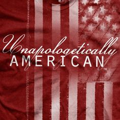 Proud to be an American. And it didn't take me 40 some years to say I'm Proud Of My Country!
