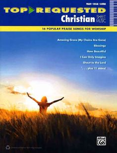 Top-Requested Christian Sheet Music: 16 Popular Praise Songs for Worship: Piano, Vocal, Guitar