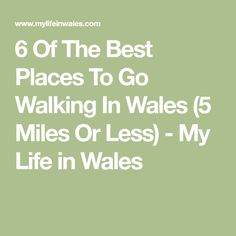 6 Of The Best Places To Go Walking In Wales (5 Miles Or Less) - My Life in Wales