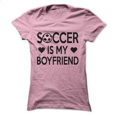 Soccer Is My Boyfriend - #sweater #print shirts. PURCHASE NOW => https://www.sunfrog.com/Sports/Soccer-Is-My-Boyfriend.html?60505