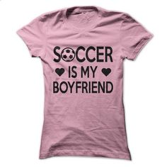Soccer Is My Boyfriend - #sweater #print shirts. PURCHASE NOW => https://www.sunfrog.com/Sports/Soccer-Is-My-Boyfriend.html?60505