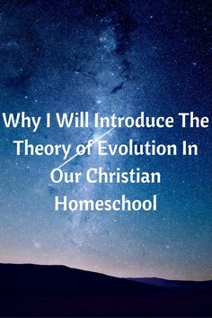 Why I Will Introduce The Theory of Evolution In Our Christian Homeschool