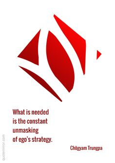 What is needed is the constant unmasking of ego's strategy. –Chögyam Trungpa #ego #mask http://www.quotemirror.com/chogyam-trungpa-collection-2/constant-unmasking/