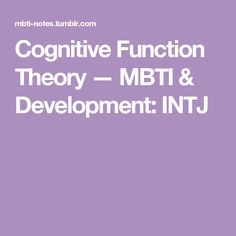 Cognitive Function Theory — MBTI & Development: INTJ