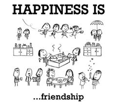 HAPPINESS IS...friendship.
