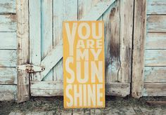 You Are My Sunshine Sign Typography Word Art in Golden Yellow or Straw Heavily Distressed. $95.00, via Etsy.