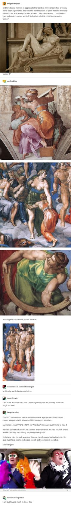 Michelangelo – Italian Sculptor, Painter, Architect, and Poet. Despite some instances of gossip and innuendo (e. Pietro Aretino's suggestions of pederasty), there is Tumblr Funny, Funny Memes, Hilarious, Jokes, Funny Tweets, Funny Fails, History Memes, Art History, History Facts