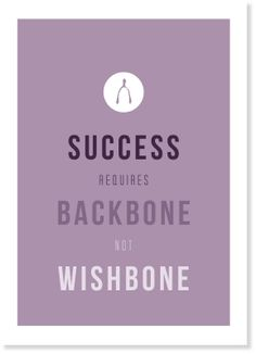 Success requires a backbone, not a wishbone