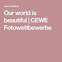 Our world is beautiful | CEWE Fotowettbewerbe
