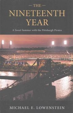 The Nineteenth Year: A Sweet Summer With the Pittsburgh Pirates