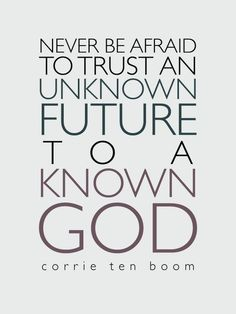 Never be afraid....
