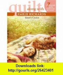 Quilt Along with Emilie Richards Sisters Choice (Leisure Arts #4637) (9781601408686) Emilie Richards , ISBN-10: 1601408684  , ISBN-13: 978-1601408686 ,  , tutorials , pdf , ebook , torrent , downloads , rapidshare , filesonic , hotfile , megaupload , fileserve