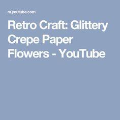 Retro Craft: Glittery Crepe Paper Flowers - YouTube