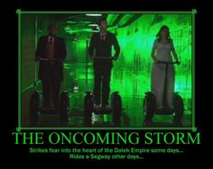 The Oncoming Storm....Beware The Doctor on a segway! lol