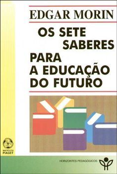 Saber e Saberes: Resenha Os sete saberes necessários à educação do futuro. São Paulo: Cortez, Brasília: UNESCO,MORIN, Edgar.