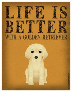 Life is Better with a Golden Retriever Art by DogsIncorporated, $29.00