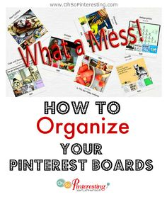 How to bring order from chaos on your Pinterest boards via http://www.ohsopinteresting.com