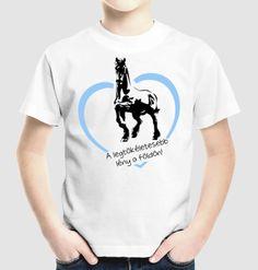 Gyermeklovaspóló : A lóa legtökéletesebb lény a földön! Texts, Backgrounds, Horses, Mens Tops, T Shirt, Life, Fashion, Supreme T Shirt, Moda
