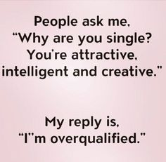 """""""Why are you single?"""" Lol, I wish that was the answer :-D"""