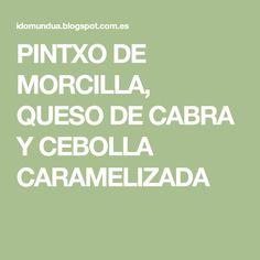PINTXO DE MORCILLA, QUESO DE CABRA Y CEBOLLA CARAMELIZADA