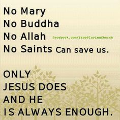 ONLY JESUS DOES AND HE IS ALWAYS ENOUGH.