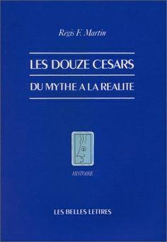 Classique: Régis F. Martin Les Douze Césars Du mythe à la réalité Auguste, Classic