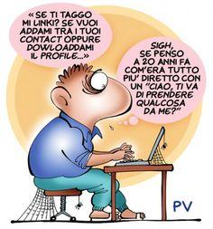 Chissà, forse era tutto più facile 20 anni fa senza i social networks... ;-)  Vignetta di PV
