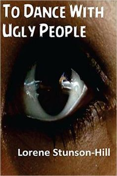 ASIN: B018EUQICQ: Women's Fiction - To Dance With Ugly People: Ugly Is As Ugly Does Kindle Edition...Also Available In Paperback & Free With Kindle Unlimited.    Where do