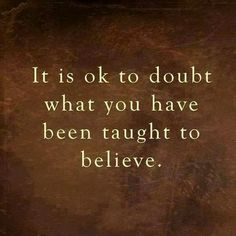 """As Abraham Hicks says, """"A belief is only a thought you continue to think."""" As it pertains to this, who's to say you have to think the same things your entire life? Go ahead and doubt or change those beliefs based on new thoughts you have! Great Quotes, Quotes To Live By, Me Quotes, Inspirational Quotes, Quotable Quotes, Quotes About Trust, Atheist Quotes, Motivational, Arabic Quotes"""